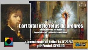 L'ART TOTAL ET LE REFUS DU PROGRÈS : Redon, Moreau, les nabis, Baudelaire, les symbolistes et Kupka